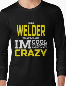 I'M A WELDER THAT MEANS IM COOL COLLECTED PASSIONATE CRAZY Long Sleeve T-Shirt