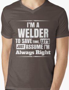 I'M A WELDER TO SAVE TIME, LET'S JUST ASSUME I'M ALWAYS RIGHT Mens V-Neck T-Shirt