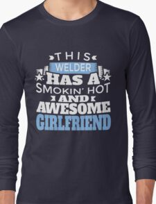 THIS WELDER HAS A SMOKIN' HOT AND AWESOME GIRLFRIEND Long Sleeve T-Shirt
