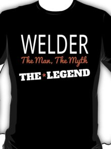 WELDER THE MAN THE MYTH THE LEGEND T-Shirt