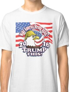 Trump This 2016 Not So Bald Eagle Classic T-Shirt