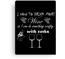 I vow to drink more wine so I can do something crafty with corks Canvas Print