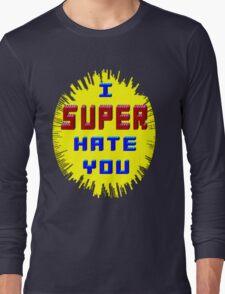 I Super Hate You Long Sleeve T-Shirt