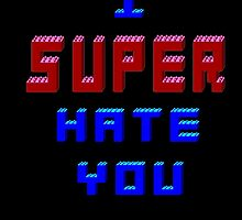 I Super Hate You Version 2  by REDROCKETDINER