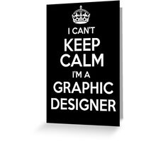 I can't keep calm I'm a Graphic Designer! Greeting Card