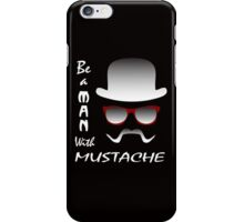Be a man with mustache iPhone Case/Skin