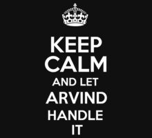 Keep calm and let Arvind handle it! by RonaldSmith