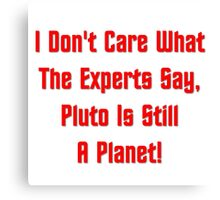 Pluto Is Still A Planet! Canvas Print