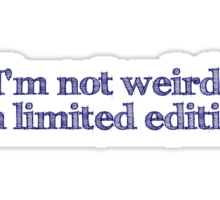 I'm not weird I'm limited edition Sticker