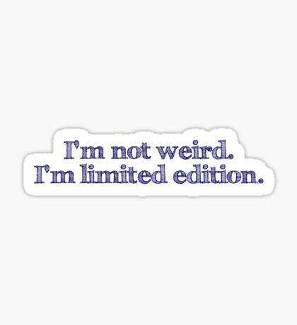 I'm not weird I'm limited edition Sticker