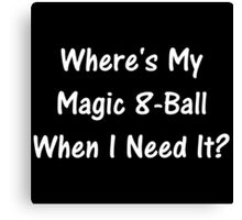Where's My Magic 8-Ball When I Need It? Canvas Print