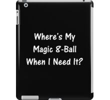 Where's My Magic 8-Ball When I Need It? iPad Case/Skin