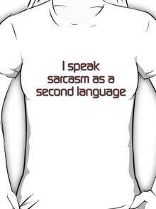 I speak sarcasm as a second language T-Shirt