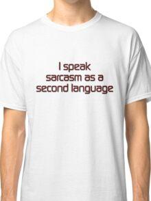 I speak sarcasm as a second language Classic T-Shirt