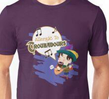 ALLERGIC TO TROUBADOURS Unisex T-Shirt