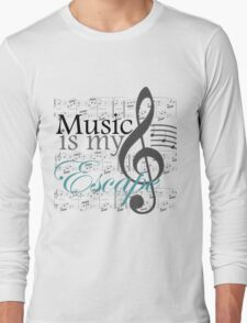 Music Is My Escape Long Sleeve T-Shirt