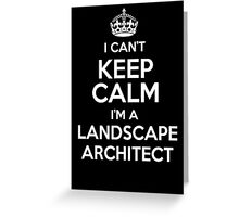 I can't keep calm I'm a Landscape Architect! Greeting Card