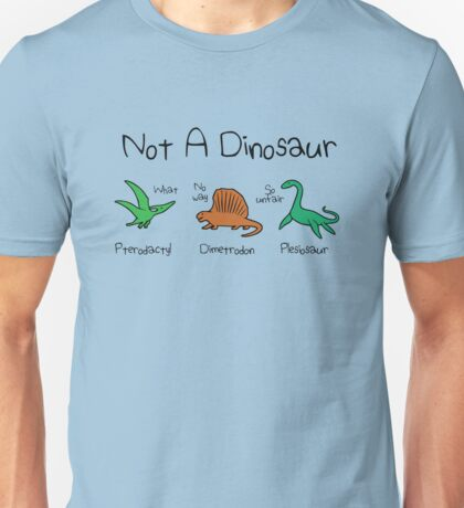 Not A Dinosaur (Pterodactyl, Dimetrodon, Plesiosaur) Unisex T-Shirt