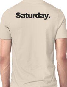 Saturday. Unisex T-Shirt