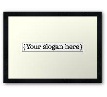 'Your slogan here' funny design Framed Print