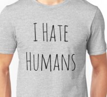i hate humans #black Unisex T-Shirt