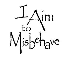 I Aim to Misbehave by artediamore