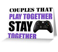 Couples that Play Together Stay Together (Video Games) Greeting Card
