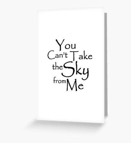 You can't take the sky from me Greeting Card