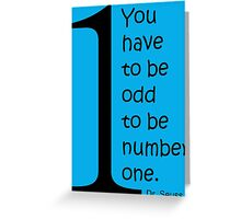 You have to be odd to be number one. Greeting Card