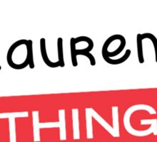 Its a Lauren thing you wouldnt understand! Sticker