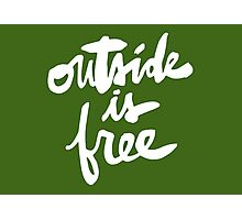 Outside Is Free Photographic Print