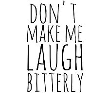 don't make me laugh bitterly Photographic Print