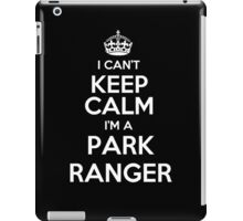 I can't keep calm I'm a Park Ranger! iPad Case/Skin