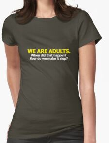 We are adults. When did that happen? How do we make it stop? Womens Fitted T-Shirt