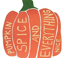 Pumpkin Spice and Everything Nice by sisterphipps