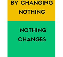 By changing nothing nothing changes by IdeasForArtists