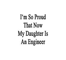I'm So Proud That Now My Daughter Is An Engineer  by supernova23