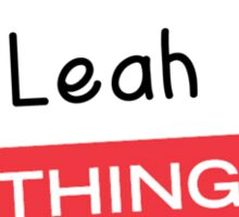 Its a Leah thing you wouldnt understand! Sticker