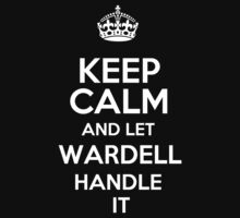 Keep calm and let Wardell handle it! by RonaldSmith