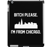 Bitch Please, I'm From Chicago iPad Case/Skin