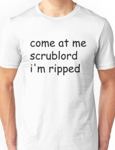 Come At Me Scrublord I'm Ripped Unisex T-Shirt