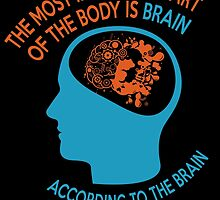 The Most Important Part Of The Body Is Brain According To The Brain by birthdaytees