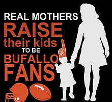 Real Mothers Raise Their Kids To Be Bufallo Fans by birthdaytees