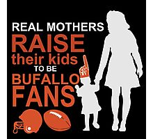 Real Mothers Raise Their Kids To Be Bufallo Fans Photographic Print