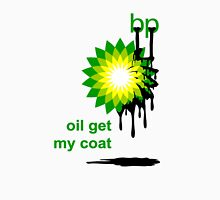 BP: Oil Get My Coat Unisex T-Shirt