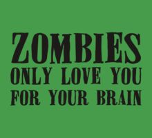 Zombies Only Love You For Your Brains... (light) by xTRIGx