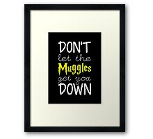 Don't Let The Muggles Get You Down Framed Print