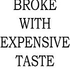 Broke With Expensive Taste by shoptumblr