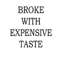 Broke With Expensive Taste Photographic Print