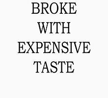 Broke With Expensive Taste Unisex T-Shirt